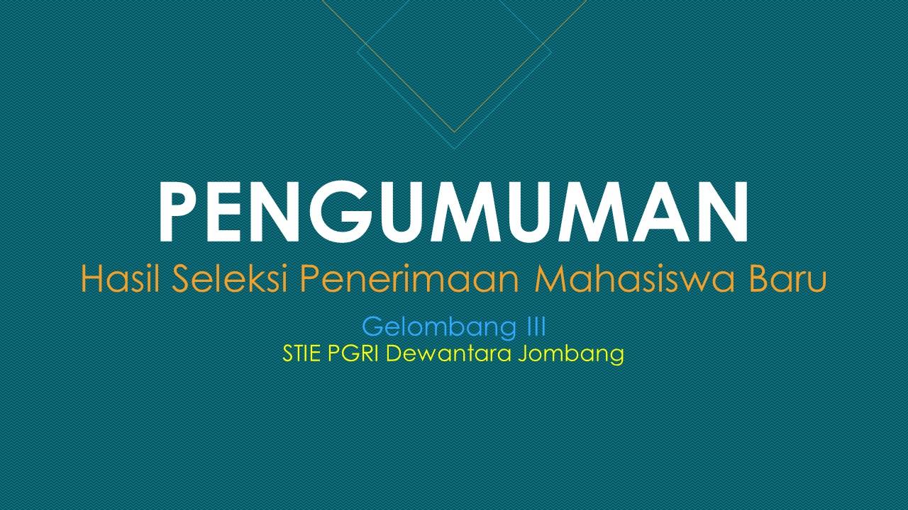 PENGUMUMAN HASIL SELEKSI PENERIMAAN MAHASISWA BARU GELOMBANG III TAHUN AKADEMIK 2019/2020