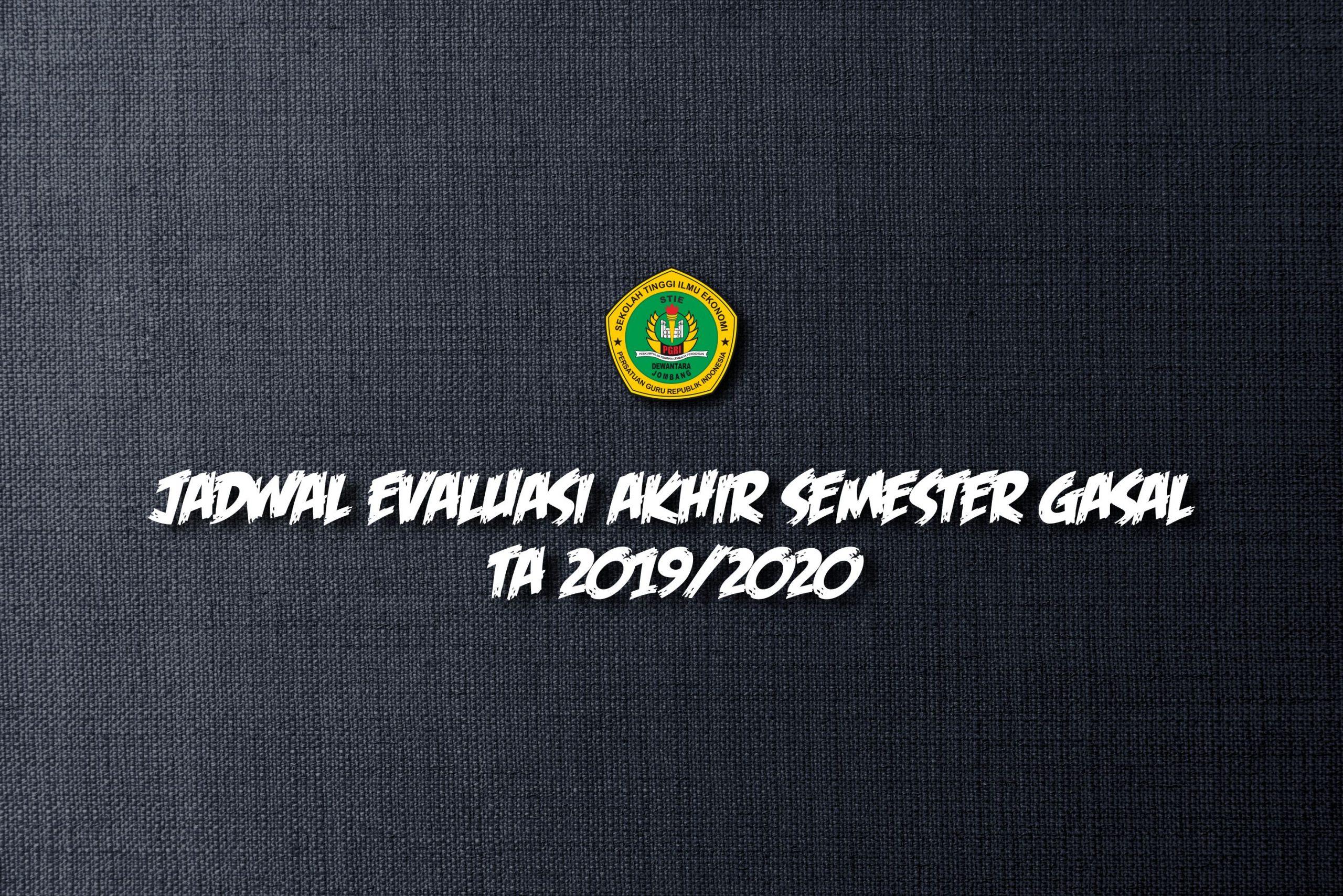 JADWAL PELAKSANAAN EVALUASI AKHIR SEMESTER GASAL TA 2019/2020