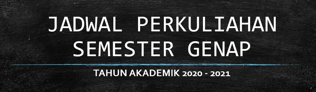 JADWAL PERKULIAHAN SEMESTER GENAP TAHUN AKADEMIK 2020 – 2021